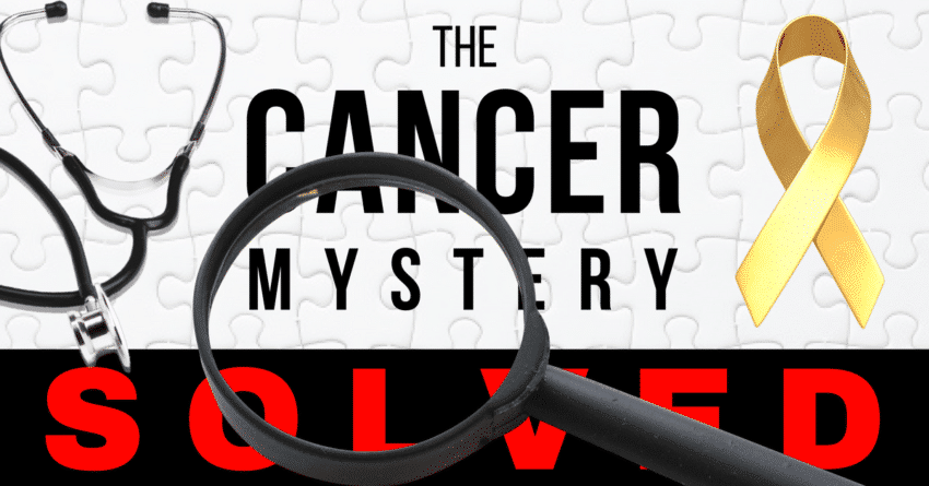 Cancer The Mystery Solved